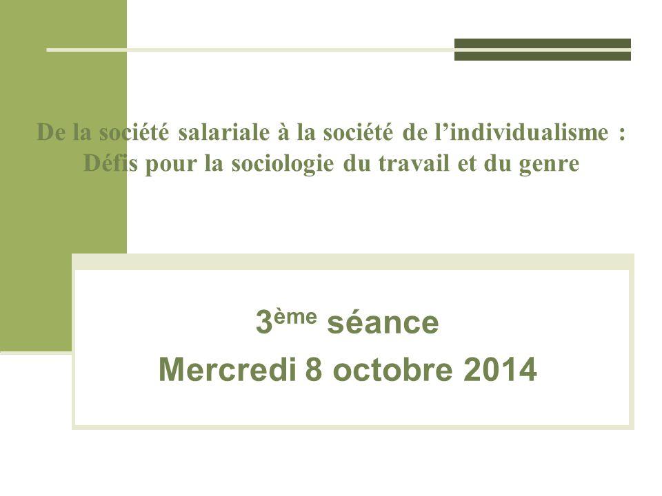 De la société salariale à la société de l'individualisme : Défis pour la sociologie du travail et du genre 3 ème séance Mercredi 8 octobre 2014
