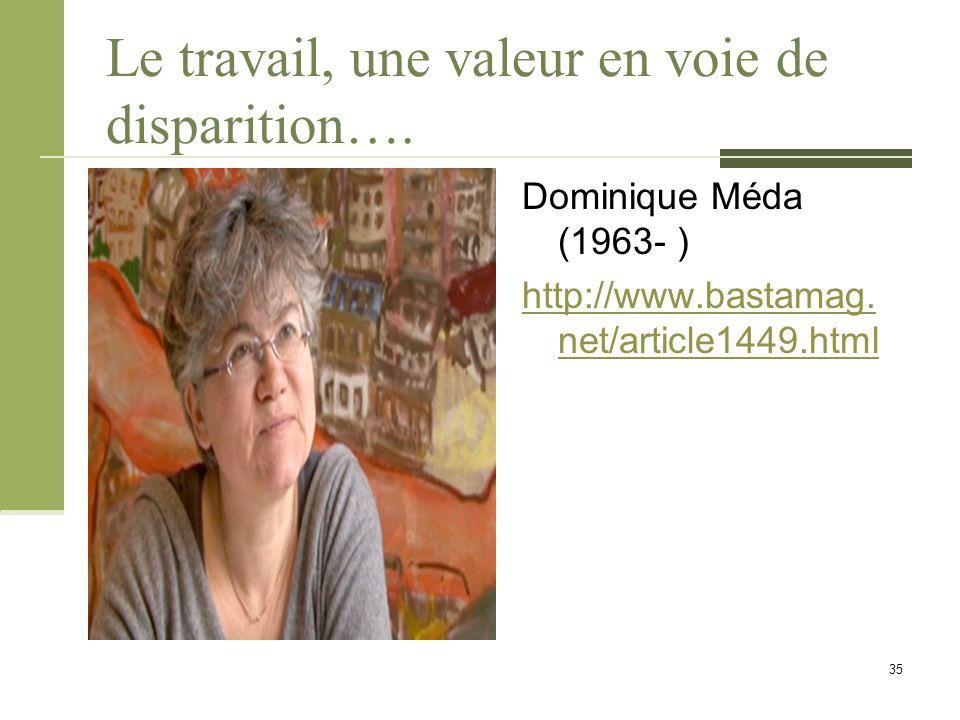 Le travail, une valeur en voie de disparition…. Dominique Méda (1963- ) http://www.bastamag.