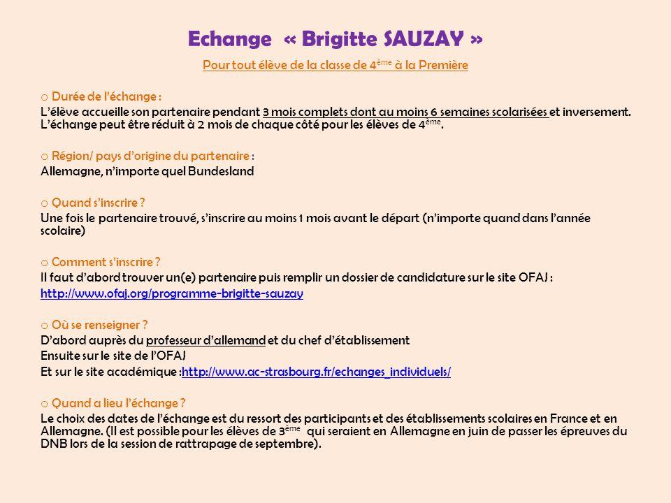 Echange « Brigitte SAUZAY » Pour tout élève de la classe de 4 ème à la Première o Durée de l'échange : L'élève accueille son partenaire pendant 3 mois