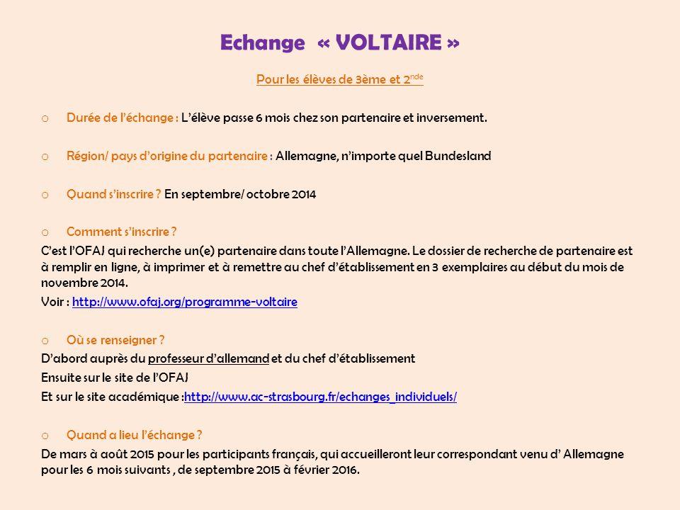 Echange « VOLTAIRE » Pour les élèves de 3ème et 2 nde o Durée de l'échange : L'élève passe 6 mois chez son partenaire et inversement. o Région/ pays d