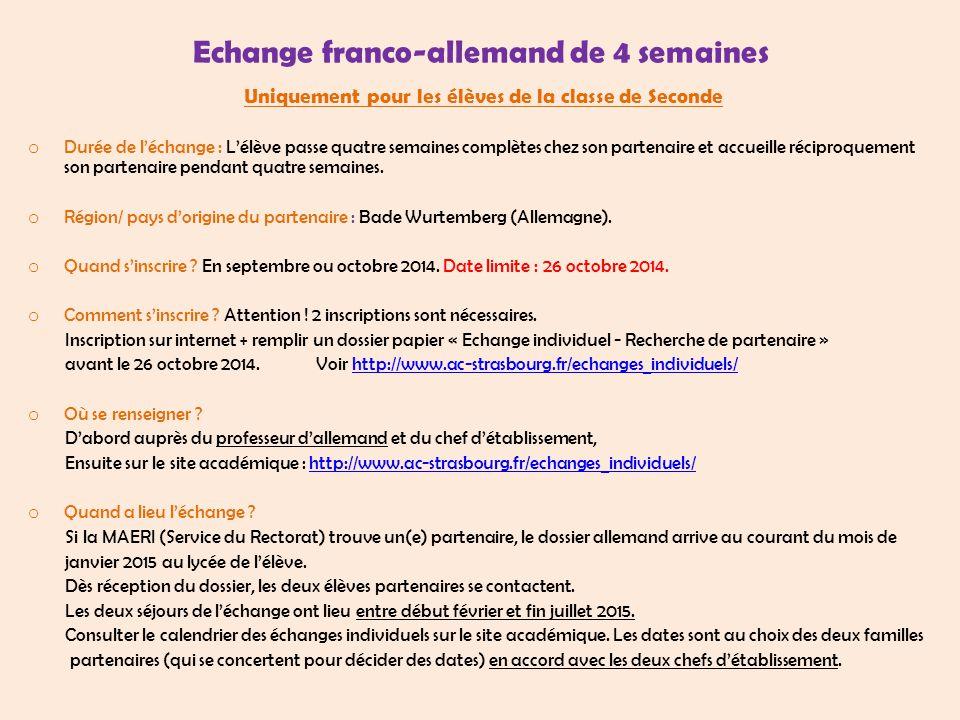 Echange franco-allemand de 8 semaines Pour tout élève de la classe de 4 ème à la Seconde o Durée de l'échange : L'élève passe huit semaines complètes chez son partenaire et accueille réciproquement son partenaire pendant huit semaines.