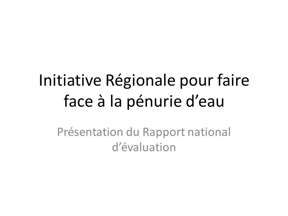 Initiative Régionale pour faire face à la pénurie d'eau Présentation du Rapport national d'évaluation