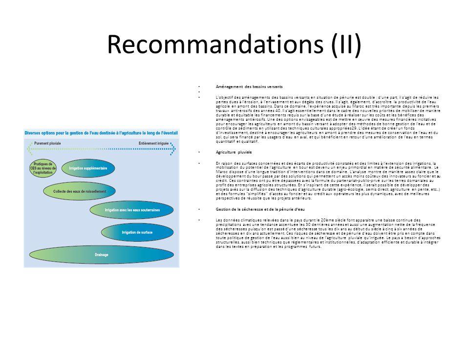 Recommandations (II) Aménagement des bassins versants L'objectif des aménagements des bassins versants en situation de pénurie est double : d'une part, il s'agit de réduire les pertes dues à l'érosion, à l'envasement et aux dégâts des crues.