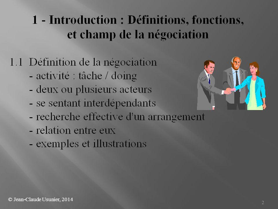 13 Orientations Intégratives ou Distributives (Problem Solving Approach) : L'exemple de A (plutôt intégratif) et B (plutôt distributif) A/50 B/50 B/60 A/40 B/50 A/50 B/150 A/50 Gâteau total de 200, mais B a accaparé l'ensemble de l'accroissement d'utilité dû à l'approche intégrative de A Distributif Le « Gâteau » ne s accroît pas et B domine dans le partage Intégratif © Jean-Claude Usunier, 2014
