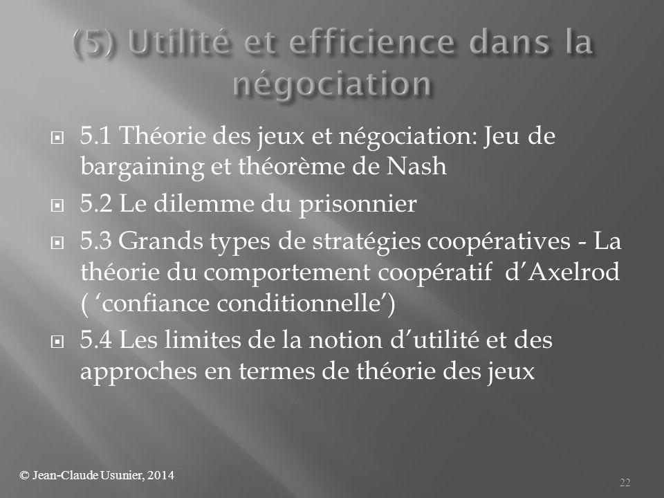  5.1 Théorie des jeux et négociation: Jeu de bargaining et théorème de Nash  5.2 Le dilemme du prisonnier  5.3 Grands types de stratégies coopérati
