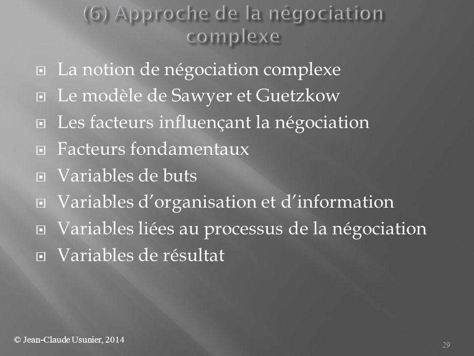  La notion de négociation complexe  Le modèle de Sawyer et Guetzkow  Les facteurs influençant la négociation  Facteurs fondamentaux  Variables de