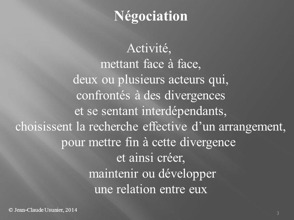 3 Négociation Activité, mettant face à face, deux ou plusieurs acteurs qui, confrontés à des divergences et se sentant interdépendants, choisissent la