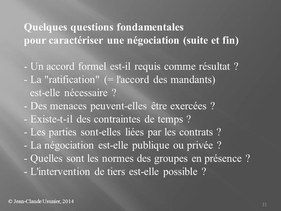 31 Quelques questions fondamentales pour caractériser une négociation (suite et fin) - Un accord formel est-il requis comme résultat ? - La