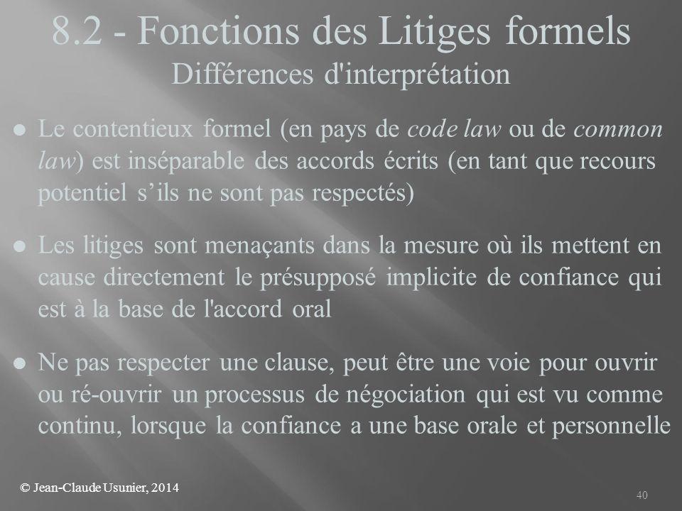 40 8.2 - Fonctions des Litiges formels Différences d'interprétation l Le contentieux formel (en pays de code law ou de common law) est inséparable des