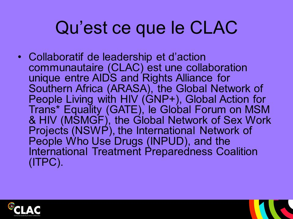Qu'est ce que le CLAC Collaboratif de leadership et d'action communautaire (CLAC) est une collaboration unique entre AIDS and Rights Alliance for Sout