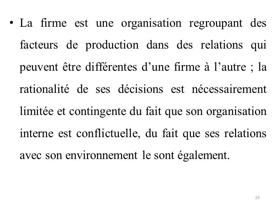 La firme est une organisation regroupant des facteurs de production dans des relations qui peuvent être différentes d'une firme à l'autre ; la rationa