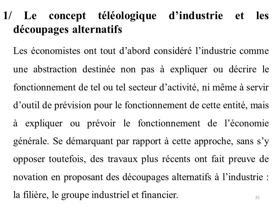 1/ Le concept téléologique d'industrie et les découpages alternatifs Les économistes ont tout d'abord considéré l'industrie comme une abstraction dest