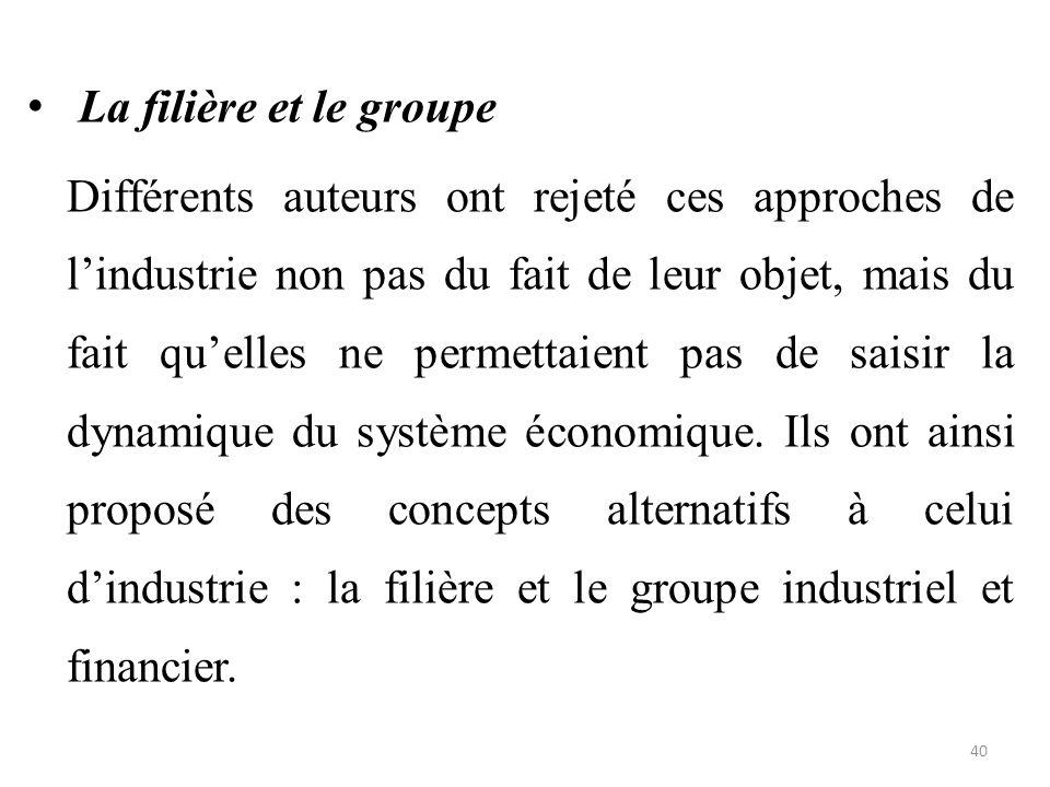 La filière et le groupe Différents auteurs ont rejeté ces approches de l'industrie non pas du fait de leur objet, mais du fait qu'elles ne permettaien