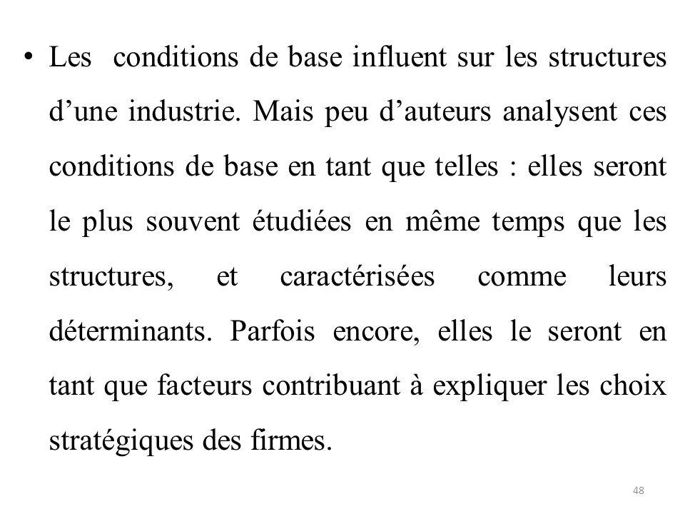 Les conditions de base influent sur les structures d'une industrie. Mais peu d'auteurs analysent ces conditions de base en tant que telles : elles ser
