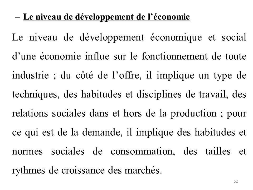 – Le niveau de développement de l'économie Le niveau de développement économique et social d'une économie influe sur le fonctionnement de toute indust