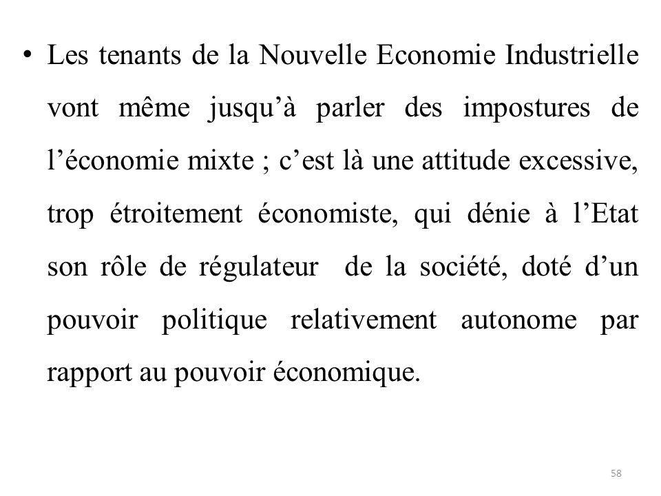Les tenants de la Nouvelle Economie Industrielle vont même jusqu'à parler des impostures de l'économie mixte ; c'est là une attitude excessive, trop é
