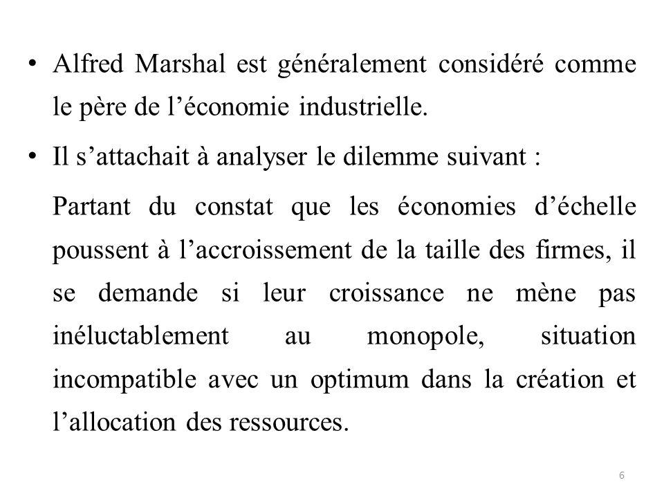 Alfred Marshal est généralement considéré comme le père de l'économie industrielle. Il s'attachait à analyser le dilemme suivant : Partant du constat