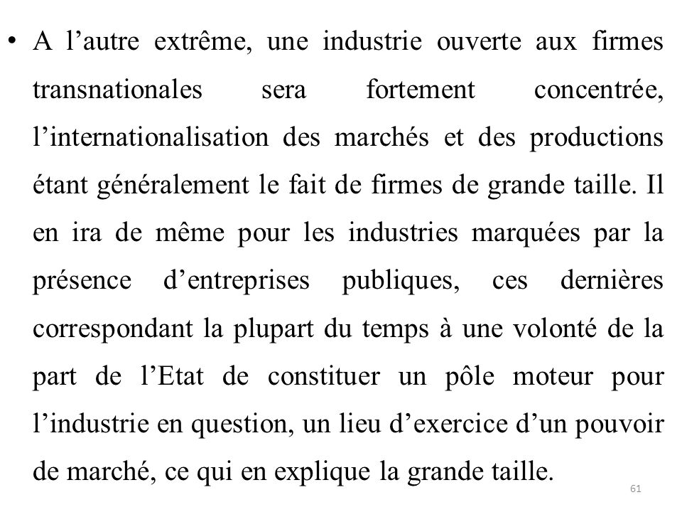 A l'autre extrême, une industrie ouverte aux firmes transnationales sera fortement concentrée, l'internationalisation des marchés et des productions é