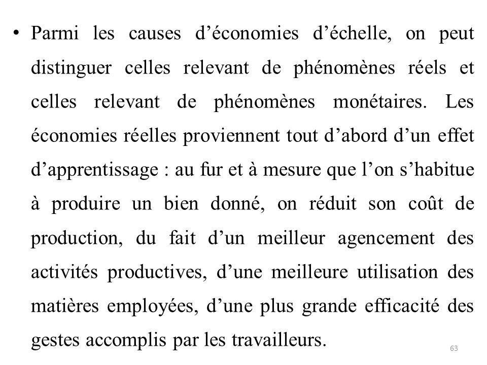 Parmi les causes d'économies d'échelle, on peut distinguer celles relevant de phénomènes réels et celles relevant de phénomènes monétaires. Les économ