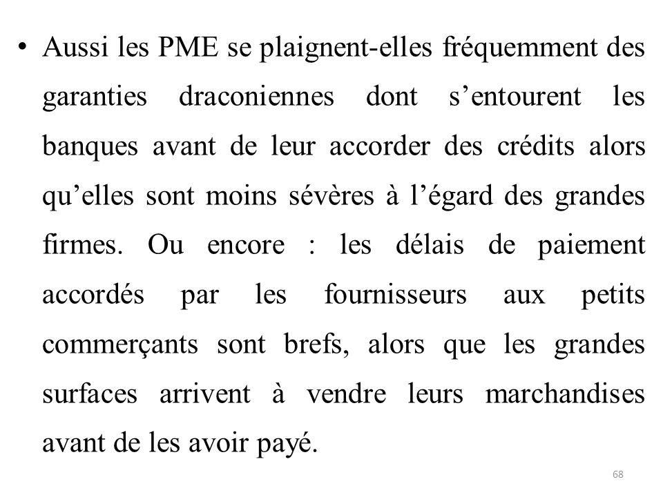 Aussi les PME se plaignent-elles fréquemment des garanties draconiennes dont s'entourent les banques avant de leur accorder des crédits alors qu'elles