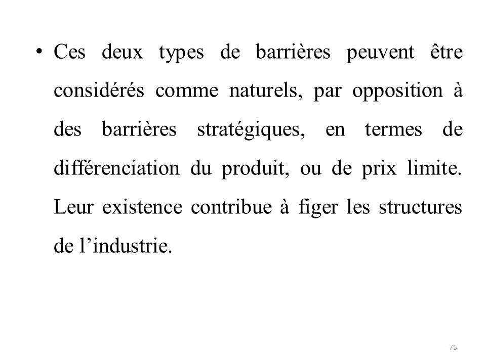 Ces deux types de barrières peuvent être considérés comme naturels, par opposition à des barrières stratégiques, en termes de différenciation du produ