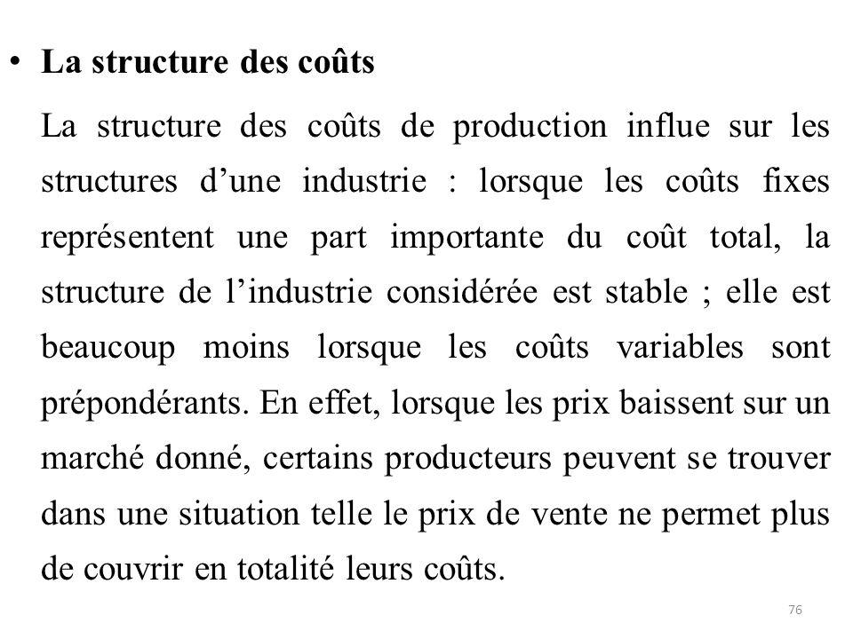 La structure des coûts La structure des coûts de production influe sur les structures d'une industrie : lorsque les coûts fixes représentent une part