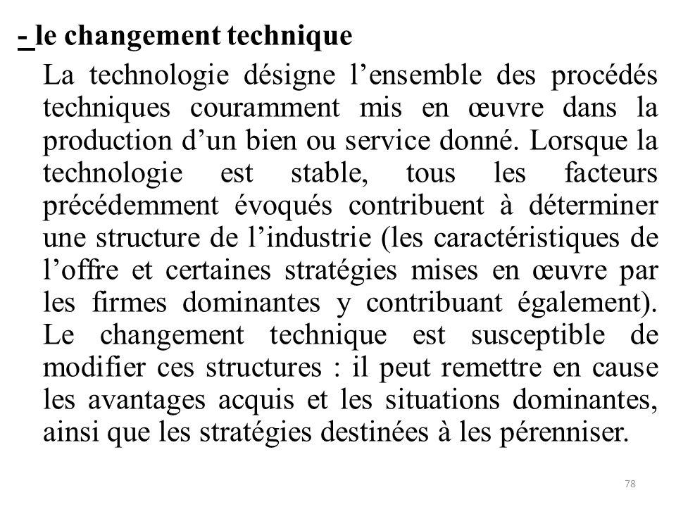 - le changement technique La technologie désigne l'ensemble des procédés techniques couramment mis en œuvre dans la production d'un bien ou service do