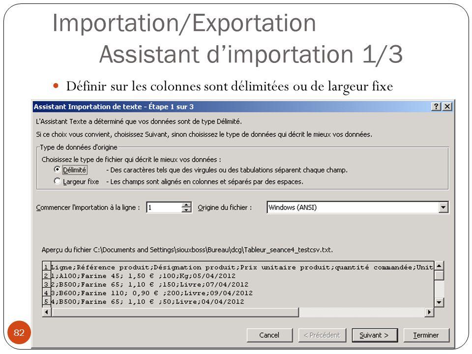 Importation/Exportation Assistant d'importation 1/3 Définir sur les colonnes sont délimitées ou de largeur fixe Modéliser à l aide d un tableur (4) 82