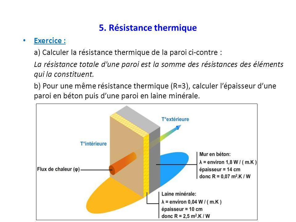 5. Résistance thermique Exercice : a) Calculer la résistance thermique de la paroi ci-contre : La résistance totale d'une paroi est la somme des résis