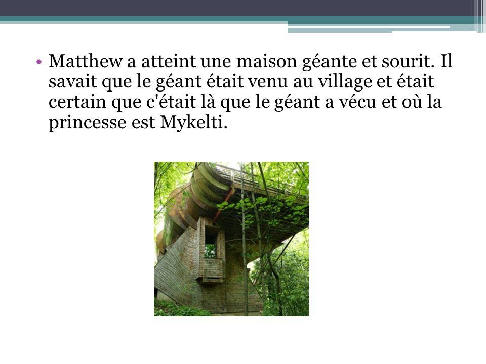Matthew a atteint une maison géante et sourit. Il savait que le géant était venu au village et était certain que c'était là que le géant a vécu et où
