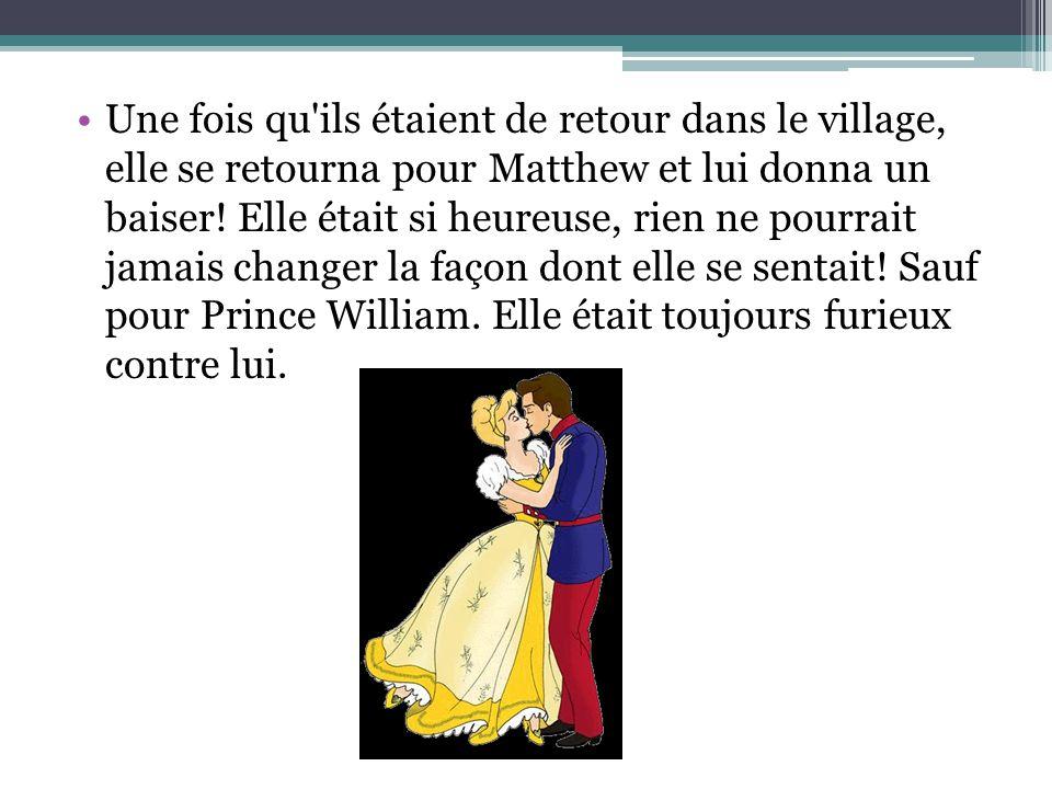 Une fois qu ils étaient de retour dans le village, elle se retourna pour Matthew et lui donna un baiser.