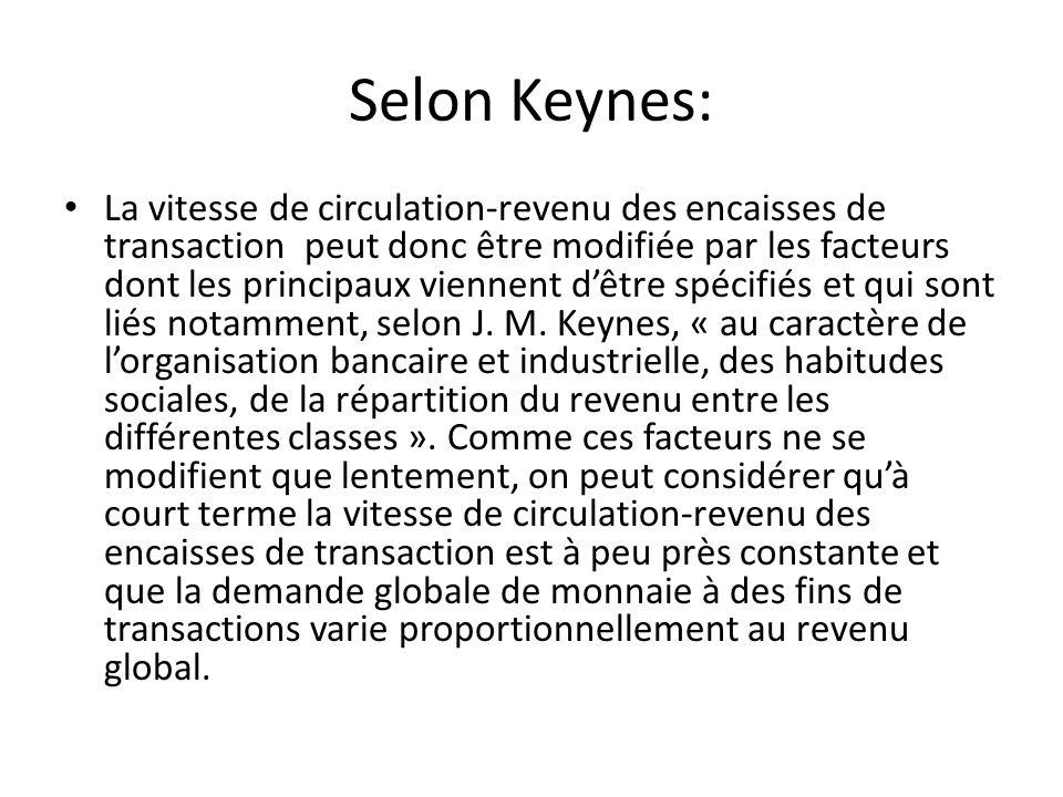Selon Keynes: La vitesse de circulation-revenu des encaisses de transaction peut donc être modifiée par les facteurs dont les principaux viennent d'êt