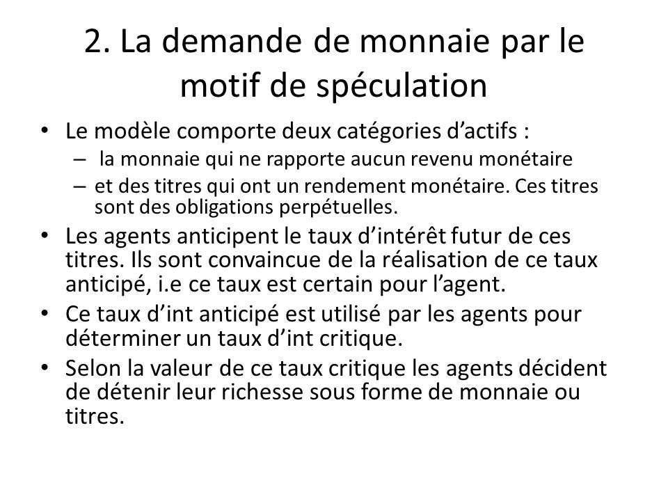 2. La demande de monnaie par le motif de spéculation Le modèle comporte deux catégories d'actifs : – la monnaie qui ne rapporte aucun revenu monétaire