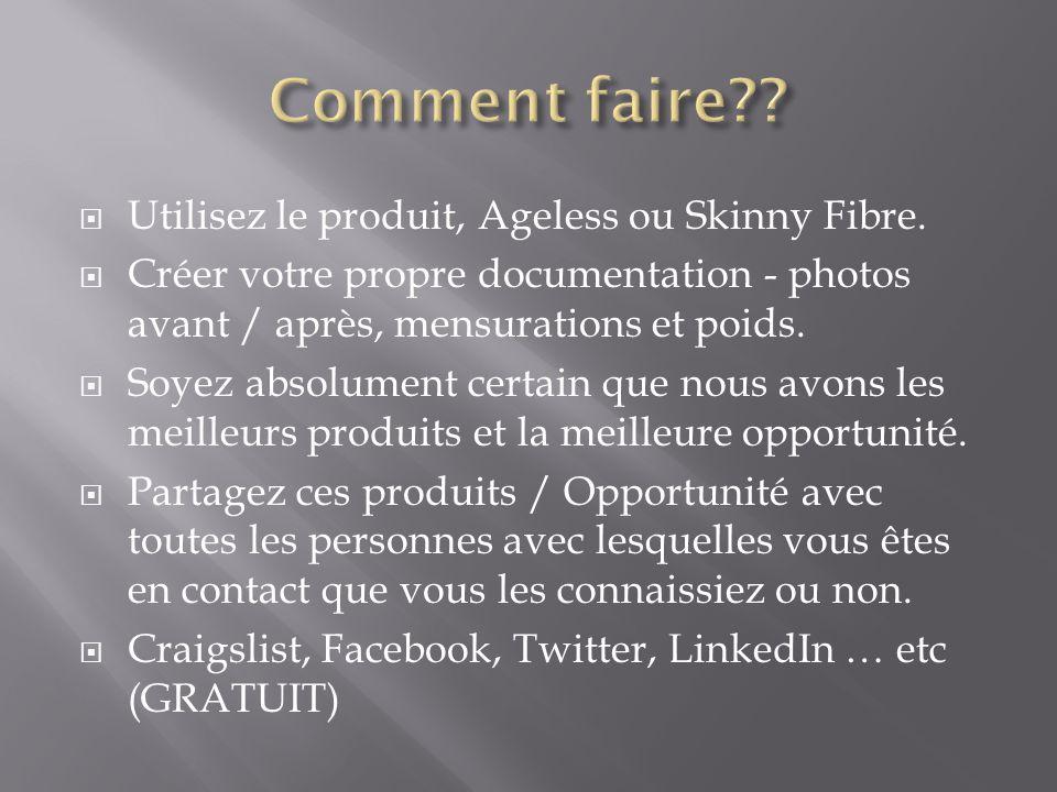  Utilisez le produit, Ageless ou Skinny Fibre.  Créer votre propre documentation - photos avant / après, mensurations et poids.  Soyez absolument c