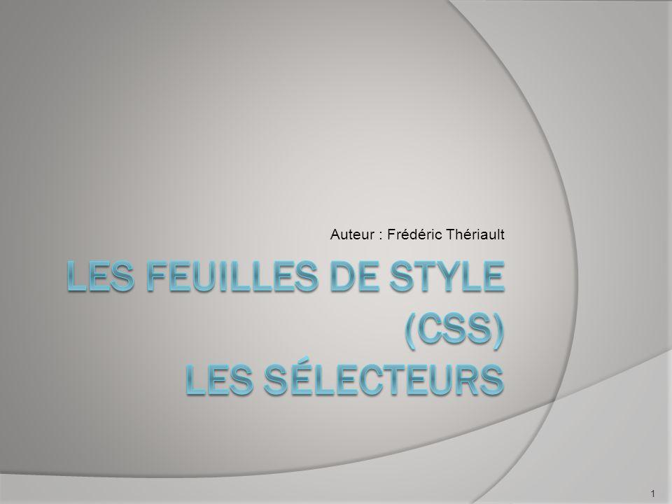 Les sélecteurs simples  Tous les éléments HTML du sélecteur sont affectés dans le document.