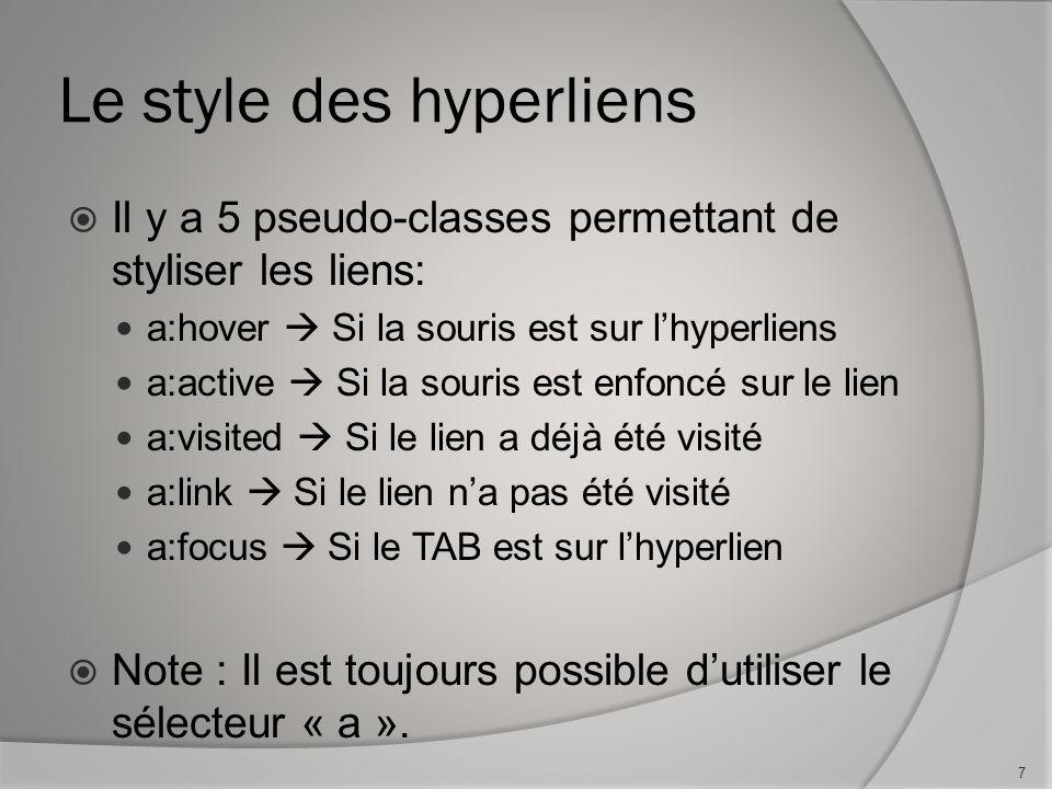 Le style des hyperliens  Il y a 5 pseudo-classes permettant de styliser les liens: a:hover  Si la souris est sur l'hyperliens a:active  Si la souri