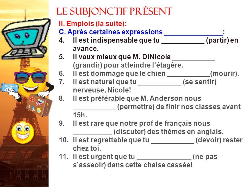 II. Emplois (la suite): B.Les expressions qui expriment l'incerti__________ (penser, croire, être certain, être sûr aux formes _________________ et __