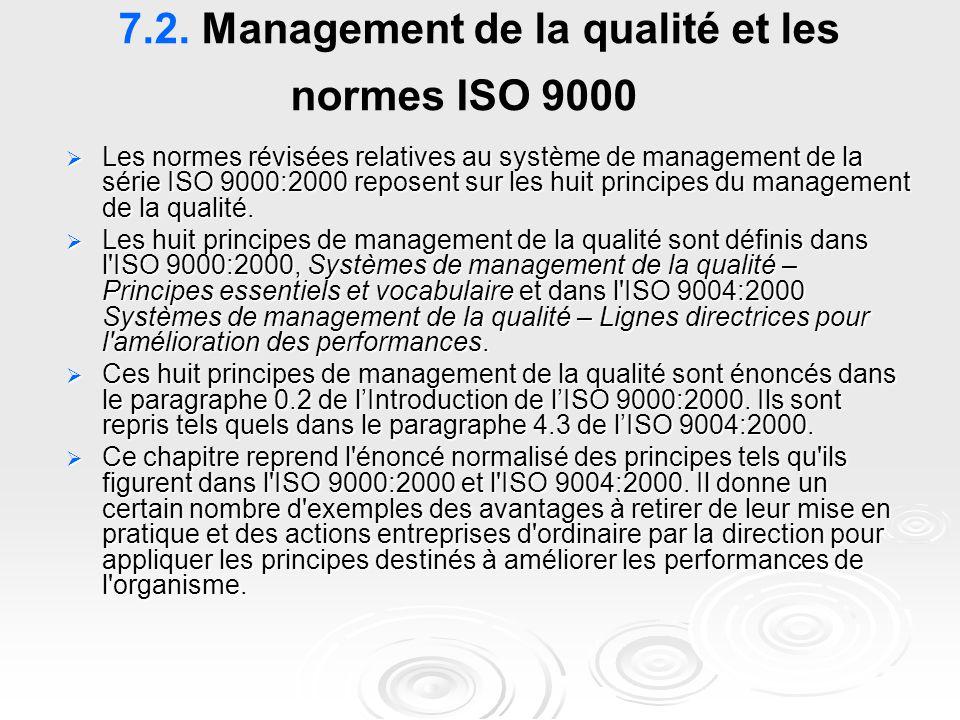 7.2. Management de la qualité et les normes ISO 9000  Les normes révisées relatives au système de management de la série ISO 9000:2000 reposent sur l