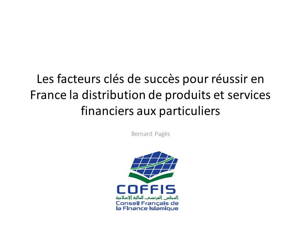 Les facteurs clés de succès pour réussir en France la distribution de produits et services financiers aux particuliers Bernard Pagès