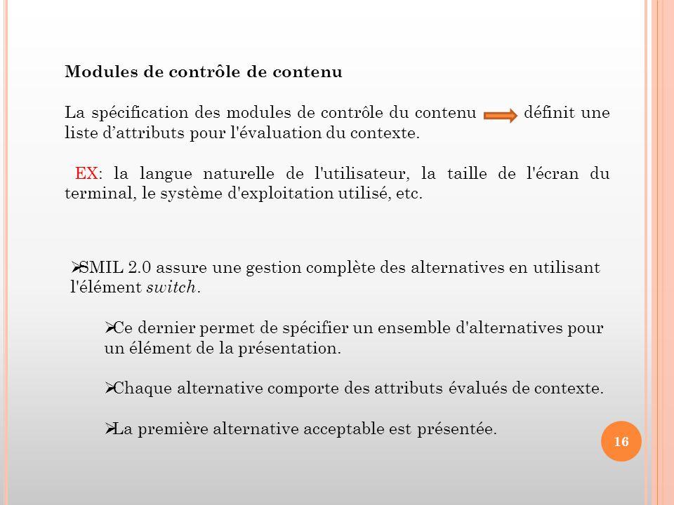 Modules de contrôle de contenu La spécification des modules de contrôle du contenu définit une liste d'attributs pour l'évaluation du contexte. EX: la