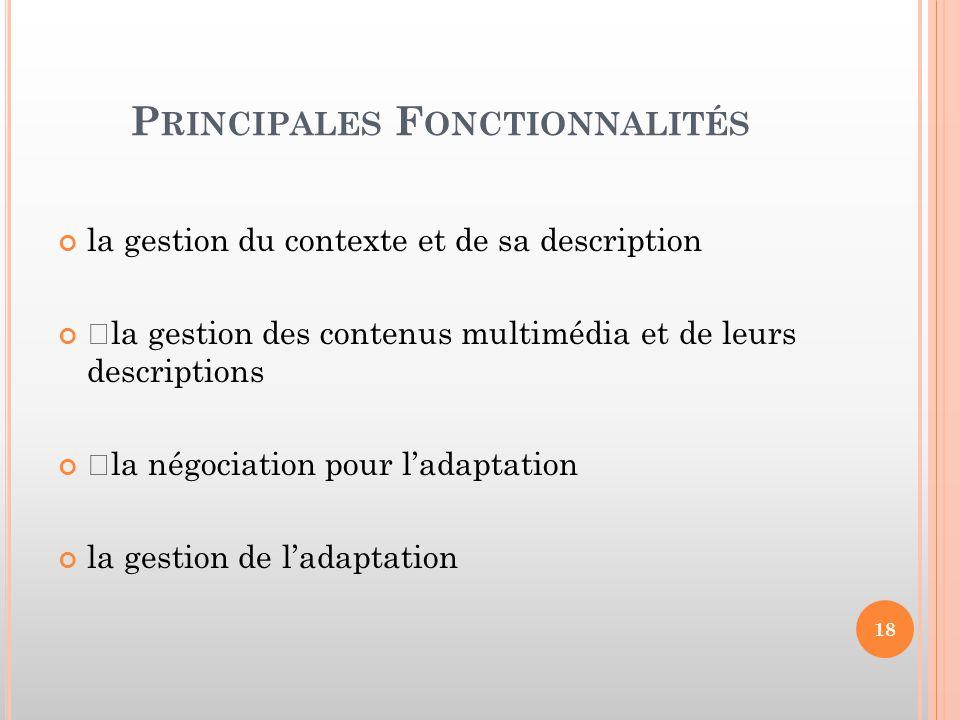 P RINCIPALES F ONCTIONNALITÉS la gestion du contexte et de sa description •la gestion des contenus multimédia et de leurs descriptions •la négociation