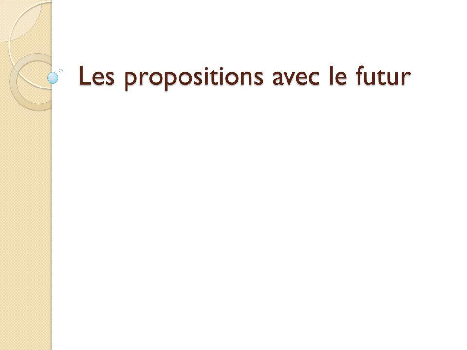 Les propositions avec le futur