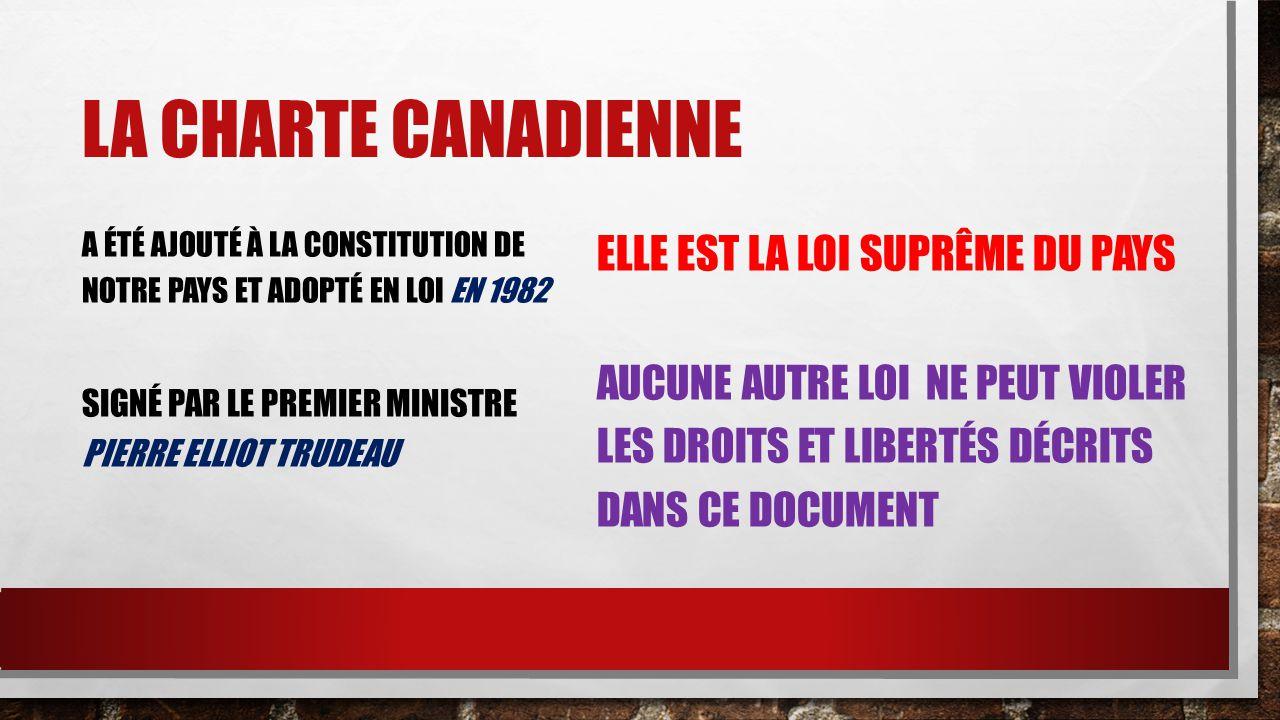 LA CHARTE CANADIENNE A ÉTÉ AJOUTÉ À LA CONSTITUTION DE NOTRE PAYS ET ADOPTÉ EN LOI EN 1982 SIGNÉ PAR LE PREMIER MINISTRE PIERRE ELLIOT TRUDEAU ELLE ES