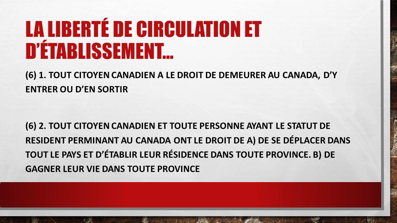 LA LIBERTÉ DE CIRCULATION ET D'ÉTABLISSEMENT… (6) 1. TOUT CITOYEN CANADIEN A LE DROIT DE DEMEURER AU CANADA, D'Y ENTRER OU D'EN SORTIR (6) 2. TOUT CIT
