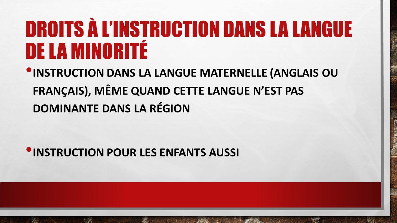 DROITS À L'INSTRUCTION DANS LA LANGUE DE LA MINORITÉ INSTRUCTION DANS LA LANGUE MATERNELLE (ANGLAIS OU FRANÇAIS), MÊME QUAND CETTE LANGUE N'EST PAS DO