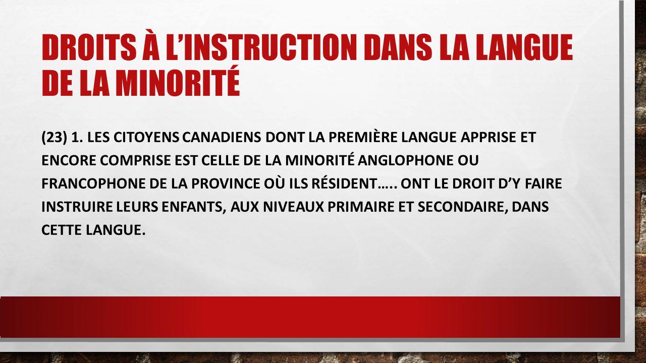 DROITS À L'INSTRUCTION DANS LA LANGUE DE LA MINORITÉ (23) 1. LES CITOYENS CANADIENS DONT LA PREMIÈRE LANGUE APPRISE ET ENCORE COMPRISE EST CELLE DE LA