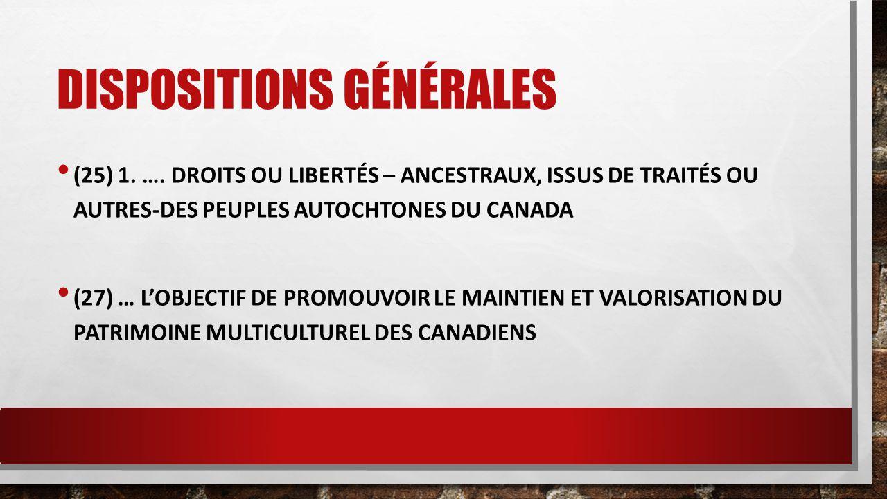 DISPOSITIONS GÉNÉRALES (25) 1. …. DROITS OU LIBERTÉS – ANCESTRAUX, ISSUS DE TRAITÉS OU AUTRES-DES PEUPLES AUTOCHTONES DU CANADA (27) … L'OBJECTIF DE P