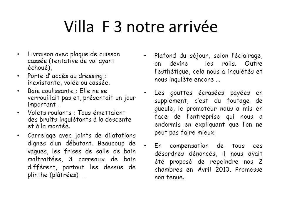 Villa F 3 notre arrivée Livraison avec plaque de cuisson cassée (tentative de vol ayant échoué), Porte d' accès au dressing : inexistante, volée ou cassée.