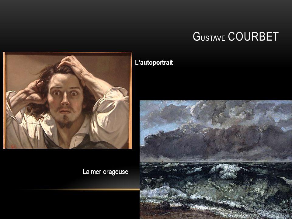 G USTAVE COURBET L autoportrait La mer orageuse
