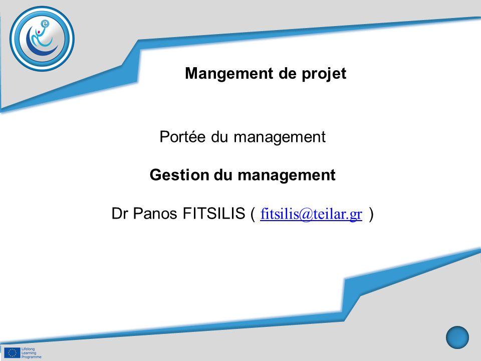 Portée du management Gestion du management Dr Panos FITSILIS ( fitsilis@teilar.gr ) fitsilis@teilar.gr Mangement de projet
